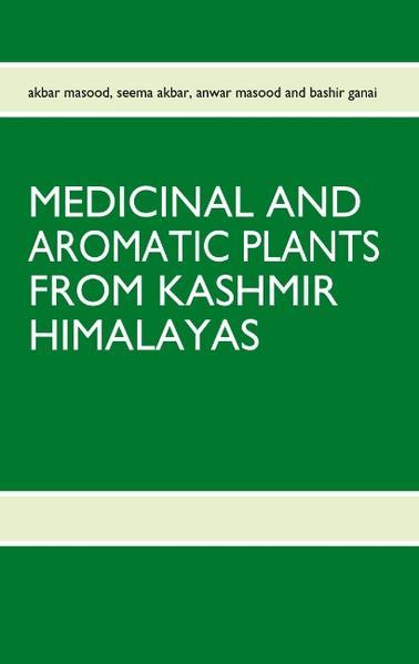 MEDICINAL AND AROMATIC PLANTS FROM KASHMIR HIMALAYAS als Buch von akbar masood, seema akbar, anwar masood, bashir ganai - akbar masood, seema akbar, anwar masood, bashir ganai