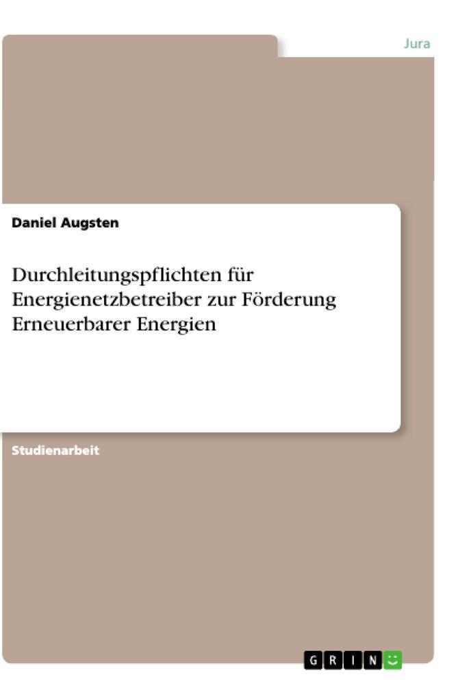 Durchleitungspflichten für Energienetzbetreiber zur Förderung Erneuerbarer Energien als Buch von Daniel Augsten - Daniel Augsten