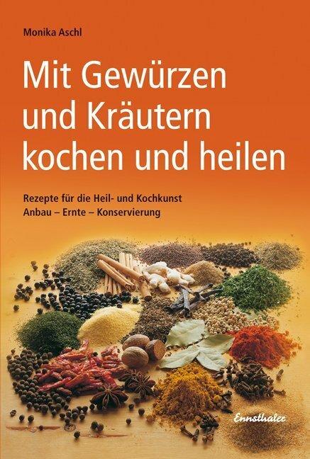 Mit Gewürzen und Kräutern kochen und heilen als Buch