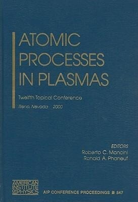 Atomic Processes in Plasmas: Twelfth Topical Conference, Reno, Nevada, 19-23 March 2000 als Buch