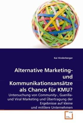 Alternative Marketing- und Kommunikationsansätze als Chance für KMU? als Buch von Kai Hinderberger - Kai Hinderberger