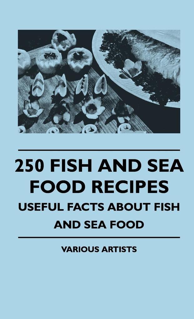 250 Fish And Sea Food Recipes - Useful Facts Ab...