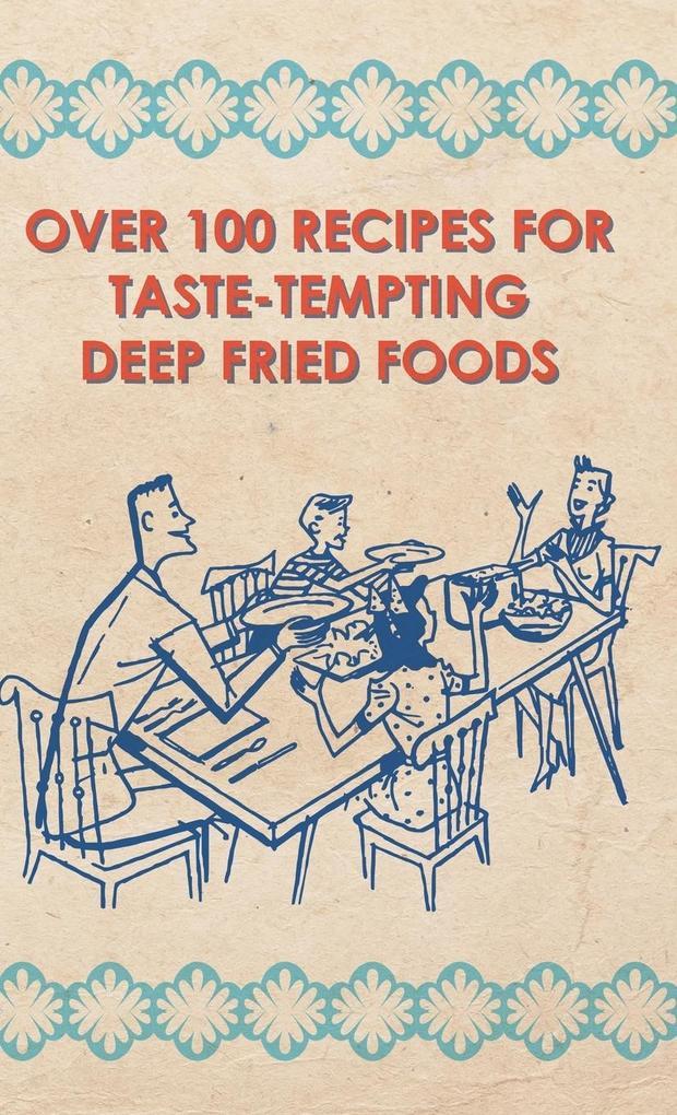 Over 100 Recipes For Taste-Tempting Deep Fried ...