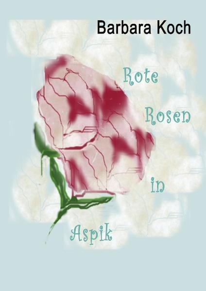 Rote Rosen in Aspik als Buch von Barbara Koch