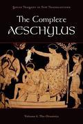 The Complete Aeschylus, Volume 1: The Oresteia