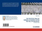 THE POLITICAL ROLE OF SERBIAN ACADEMICS AFTER THE FALL OF MILOSEVIC