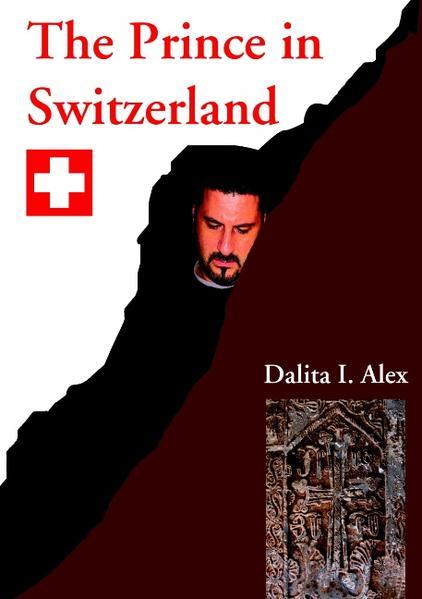 The Prince in Switzerland als Buch von Dalita I. Alex - Dalita I. Alex