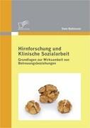 Hirnforschung und Klinische Sozialarbeit: Grundlagen zur Wirksamkeit von Betreuungsbeziehungen