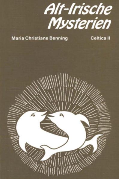 Alt-Irische Mysterien und ihre Spiegelung in der Keltischen Mythologie als Buch