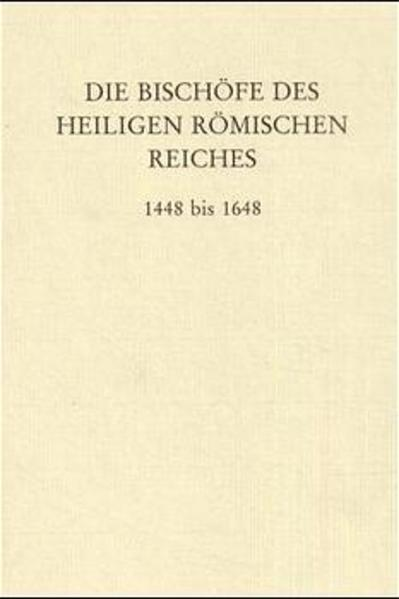 Die Bischöfe des Heiligen Römischen Reiches 1448 bis 1648. als Buch (gebunden)