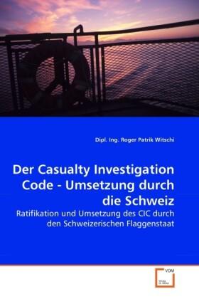 Der Casualty Investigation Code - Umsetzung durch die Schweiz als Buch von Dipl. Ing. Roger Patrik Witschi - Dipl. Ing. Roger Patrik Witschi