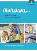 Nah dran ... Wirtschaft und Informationstechnik - Ausgabe 2010 für Baden-Württemberg