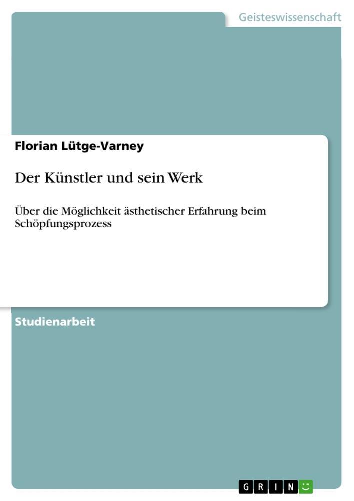 Der Künstler und sein Werk als Buch von Florian Lütge-Varney - Florian Lütge-Varney