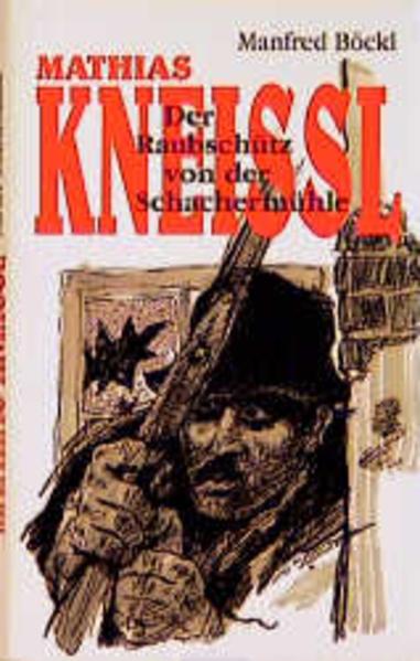 Der Raubschütz von der Schachermühle. Mathias Kneißl als Buch