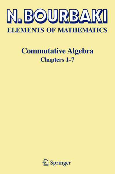 Elements of Mathematics. Commutative Algebra. Chapters 1 - 7 als Buch