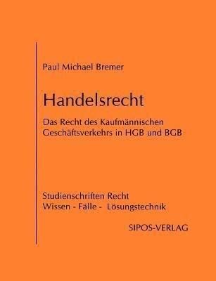 Handelsrecht, das Recht des Kaufmännischen Geschäftsverkehrs in HGB und BGB als Buch