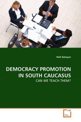 DEMOCRACY PROMOTION IN SOUTH CAUCASUS als Buch von Nelli Babayan - Nelli Babayan