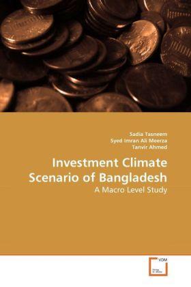Investment Climate Scenario of Bangladesh als Buch von Sadia Tasneem, Syed Imran Ali Meerza, Tanvir Ahmed - Sadia Tasneem, Syed Imran Ali Meerza, Tanvir Ahmed