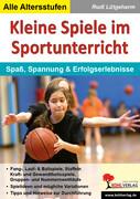 Kleine Spiele im Sportunterricht Spaß, Spannung & Erfolgserlebnisse