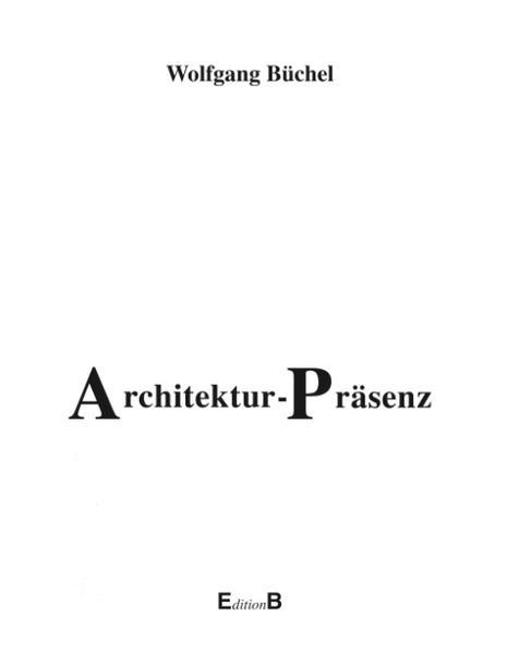 Architektur-Präsenz. Die Prinzipien architektonischer Wirklichkeit als Buch