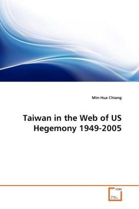 Taiwan in the Web of US Hegemony 1949-2005 als Buch von Min-Hua Chiang - Min-Hua Chiang