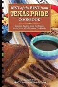 Best of the Best from Texas Pride Cookbook: Selected Recipes from the Classic North Texas AT&T Pioneer Cookbooks
