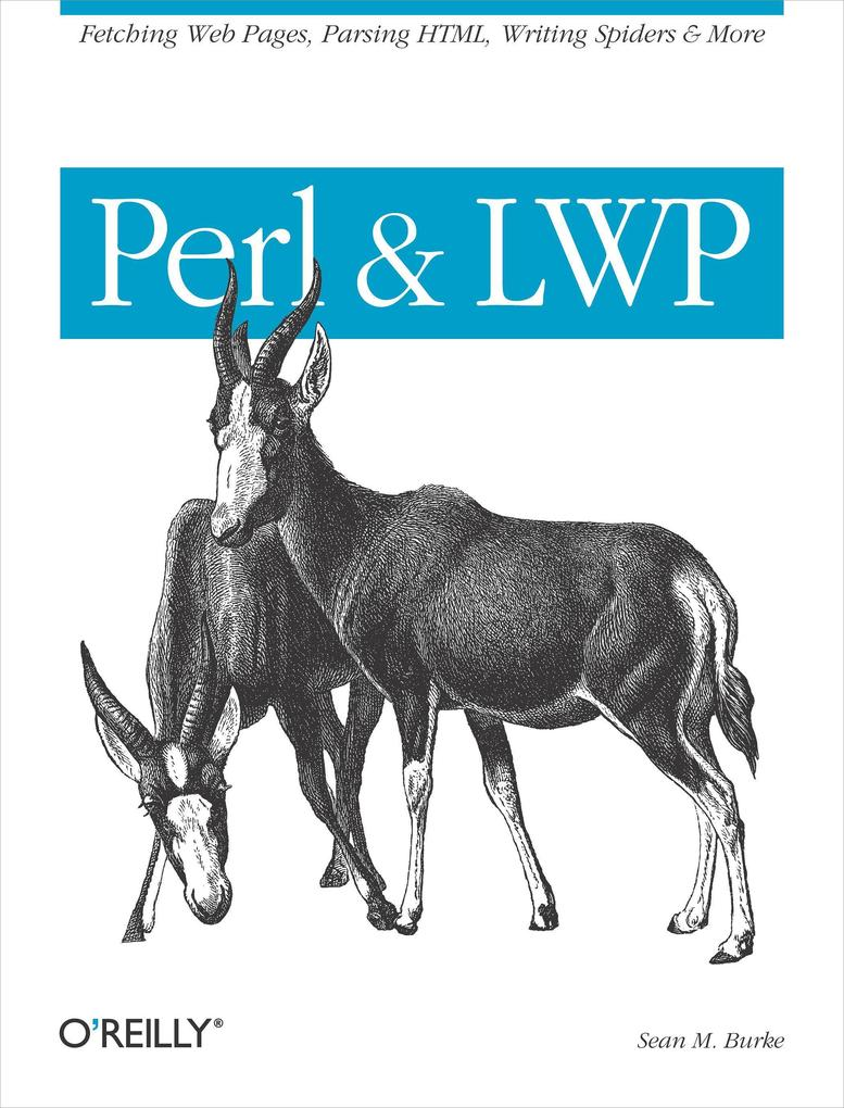 Perl & Lwp: Fetching Web Pages, Parsing Html, Writing Spiders & More als Buch