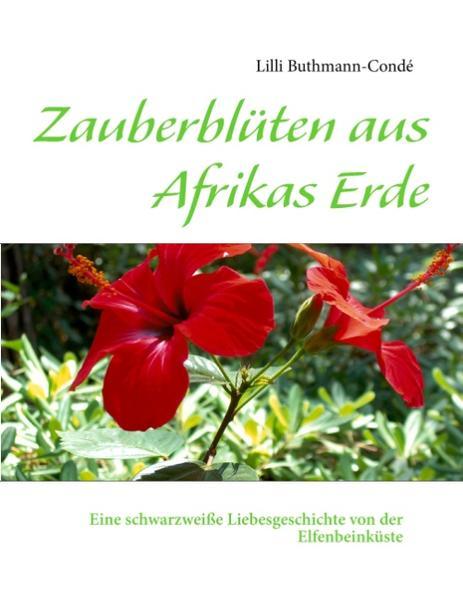 Zauberblüten aus Afrikas Erde als Buch