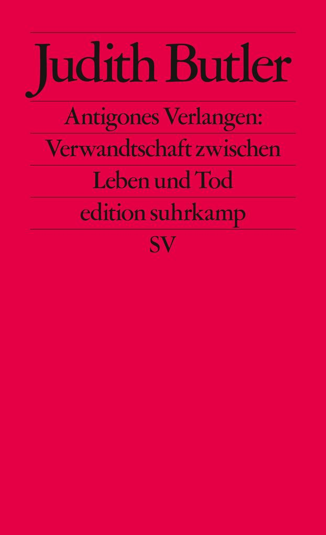 Antigones Verlangen: Verwandtschaft zwischen Leben und Tod als Taschenbuch