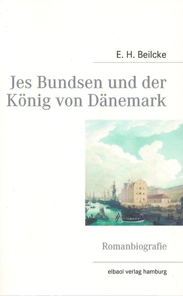 Jes Bundsen und der König von Dänemark als Buch von E. H. Beilcke - E. H. Beilcke