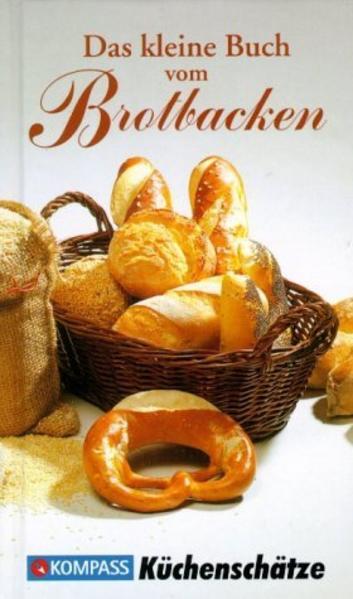 Das kleine Buch vom Brotbacken als Buch (gebunden)