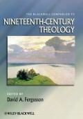 The Blackwell Companion to Nineteenth-Century Theology