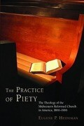 The Practice of Piety: The Theology of the Midwestern Reformed Church in America, 1866-1966