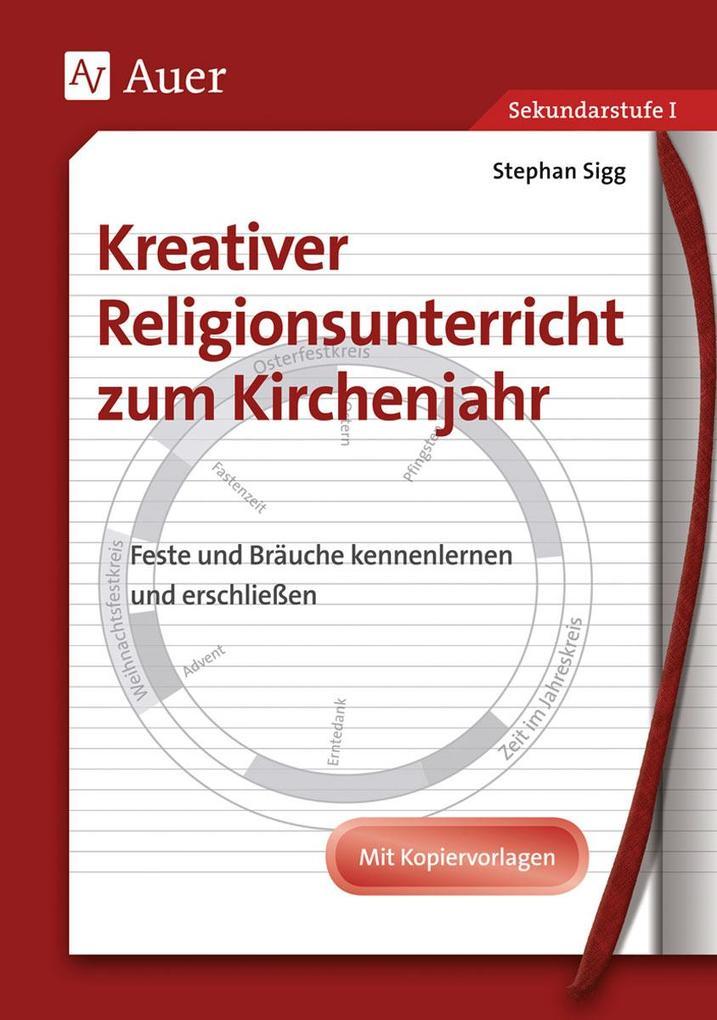 Kreativer Religionsunterricht zum Kirchenjahr. Sekundarstufe I als Buch