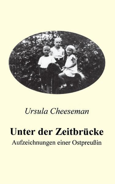 Unter der Zeitbrücke - Aufzeichnungen einer Ostpreußin als Buch