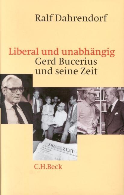 Liberal und unabhängig. Gerd Bucerius und seine Zeit als Buch