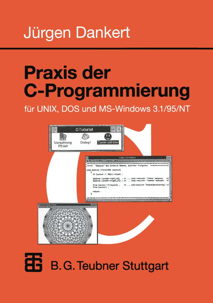 Praxis der C-Programmierung für UNIX, DOS und MS-Windows 3.1/95/NT als Buch