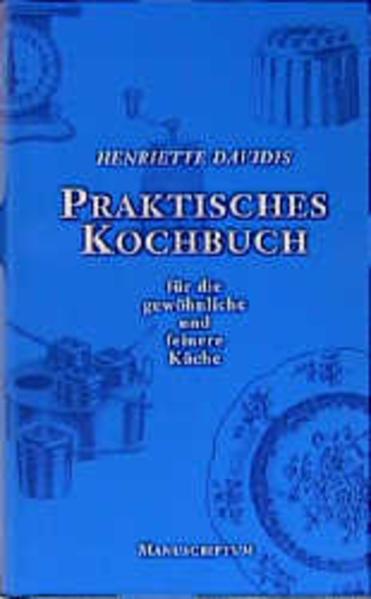 Praktisches Kochbuch für die gewöhnliche und feinere Küche als Buch