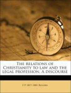 The relations of Christianity to law and the le...