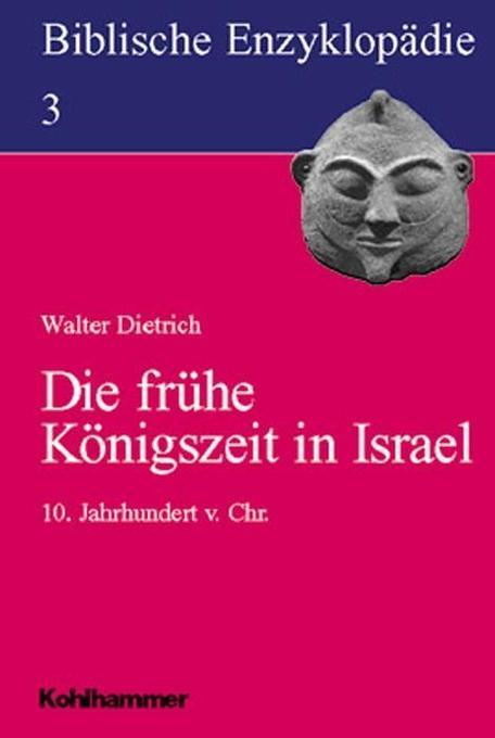 Biblische Enzyklopädie 03. Die frühe Königszeit in Israel als Buch