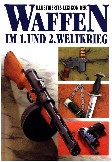 Illustriertes Lexikon der Waffen im 1. und 2. Weltkrieg als Buch