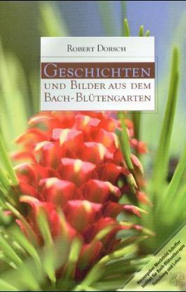Geschichten und Bilder aus dem Bach-Blütengarten als Buch