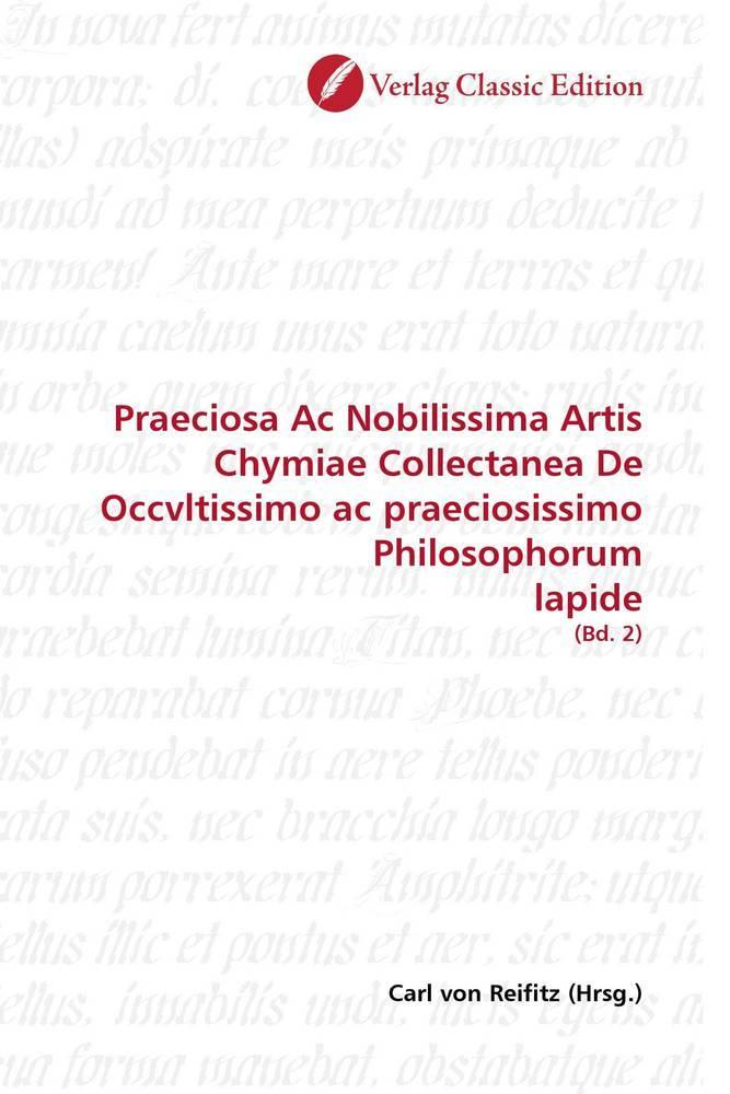 Praeciosa Ac Nobilissima Artis Chymiae Collectanea De Occvltissimo ac praeciosissimo Philosophorum lapide als Buch von