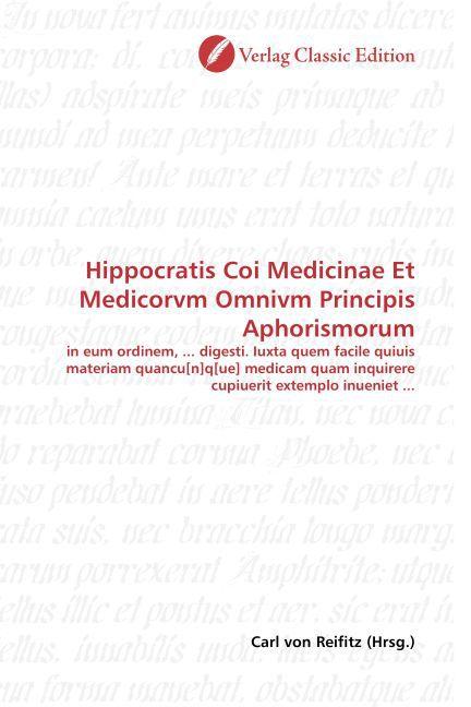 Hippocratis Coi Medicinae Et Medicorvm Omnivm P...
