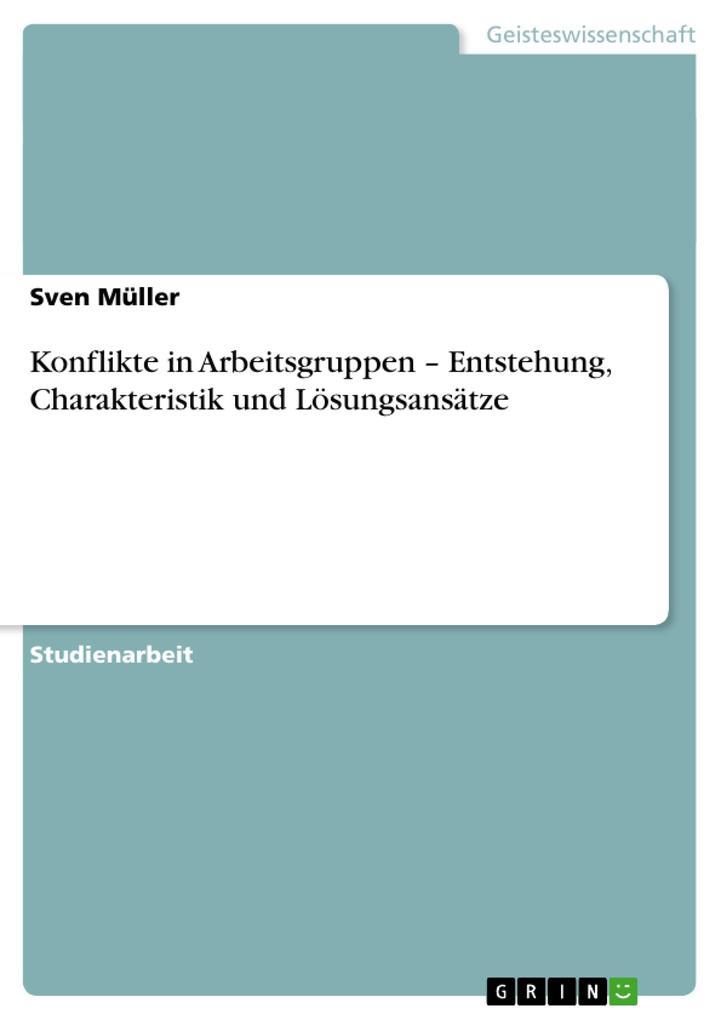 Konflikte in Arbeitsgruppen - Entstehung, Charakteristik und Lösungsansätze als Buch von Sven Müller - Sven Müller
