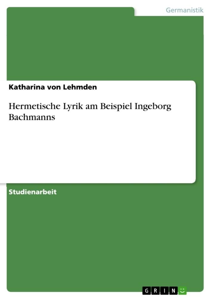 Hermetische Lyrik am Beispiel Ingeborg Bachmann...