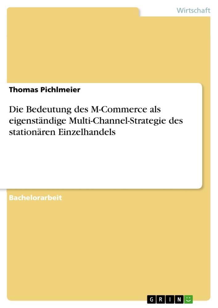 Die Bedeutung des M-Commerce als eigenständige Multi-Channel-Strategie des stationären Einzelhandels als Buch von Thomas Pichlmeier - Thomas Pichlmeier