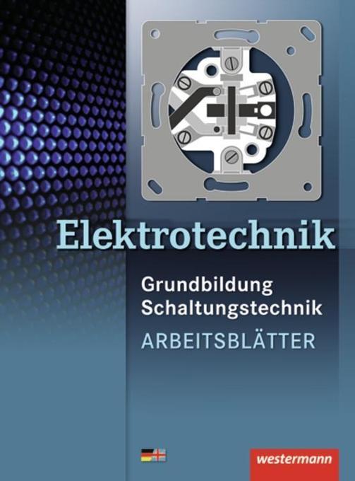 Elektrotechnik Grundbildung Schaltungstechnik, Arbeitsblätter als Buch