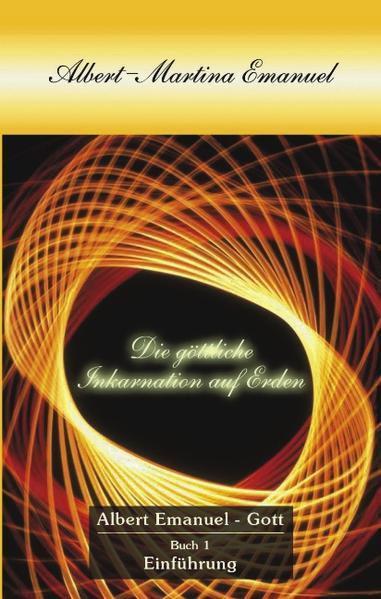 Albert-Martina Emanuel - Die Göttliche Inkarnation auf Erden, Buch 1 als Buch (kartoniert)