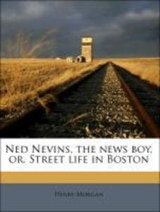 Ned Nevins, the news boy, or, Street life in Bo...